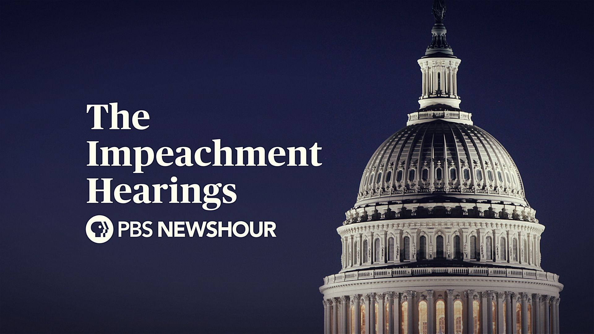 The_Impeachment_Hearings_16x9_-_PBS_Only_1.jpg - 1.23 MB